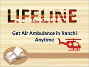 Budget Friendly ICU Air Ambulance in Ranchi Available for 24 hours