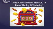 Why Choose Online Slots UK To Enjoy The Joy Of Spinning