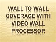 Wall To Wall Coverage with Video Wall Processor