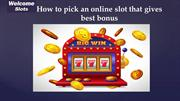 How to pick an online slot that gives best bonus