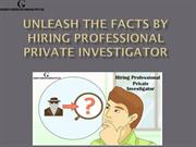 Unleash the Facts by Hiring Professional Private Investigator