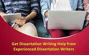 Get Dissertation Writing Help from Experienced Dissertation Writers