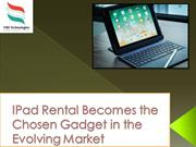 IPad Rental Becomes the Chosen Gadget in the Evolving Market
