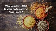 Why Unpolished Dal Is More Preferable For Your Health?