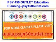 PSY 450 OUTLET Education Planning--psy450outlet.com
