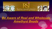 Be Aware of Real and Wholesale Amethyst Beads