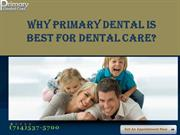 Why Primary dental is best for dental care?