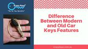 What are the Difference Between New and Old Automotive Keys Features?