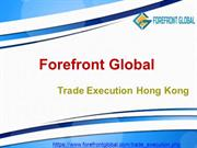 ForeFront Global Hong kong | Trade Execution Hong kong
