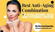 Best Anti-Aging Combination Hyaluronic Acid and Vitamin C Serum