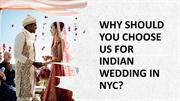 Why Should You Choose Us for Indian Wedding in NYC?