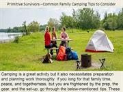 Primitive Survivors - Common Family Camping Tips to Consider