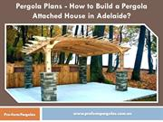 Pergola Plans - How to Build a Pergola Attached House in Adelaide?