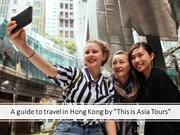 A guide to travel in Hong Kong by This is Asia Tours