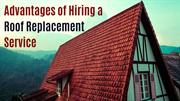Advantages of Hiring a Roof Replacement Service