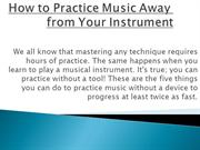 How to practice music away from your instrument