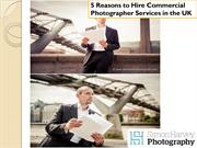 5 Reasons to Hire Commercial Photographer Services in the UK