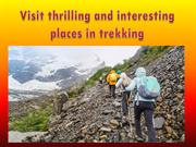 Visit thrilling and interesting places in trekking
