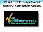 VX520 CTLS Provides You Full Range Of Connectivity Options