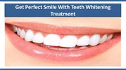 Get Perfect Smile With Teeth Whitening Treatment