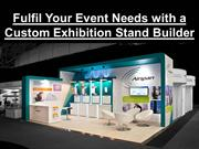 Fulfil Your Event Needs with a Custom Exhibition Stand Builder