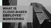 What is cloud-based Employee monitoring