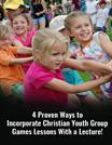 4 Proven Ways to incorporate Christian youth group games lessons with