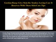 Gordan Barge Give Skin the Tender, Loving Care It Deserves With These