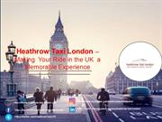 Heathrow Taxi London-Making Your Taxi Ride in the UK a Memorable Exper