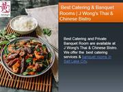 Best Catering & Banquet Rooms | J Wongs Thai & Chinese Bistro