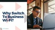 Why Switch To Business Wi-Fi