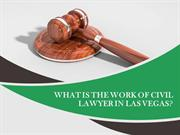 How Civil Lawyer works in Las Vegas
