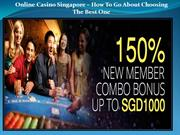 Online Casino Singapore – How To Go About Choosing The Best One