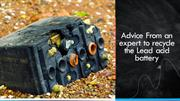 Advice From an expert to recycle the Lead acid battery