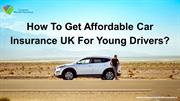 How To Get Affordable Car Insurance Uk For Young Drivers?