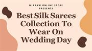 Best Silk Sarees Collection To Wear On Wedding Day