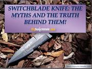 Switchblade Knife - The Myths And The Truth Behind Them