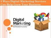 5 Ways Digital Marketing Services Can Help Grow Your Business