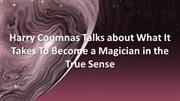 Harry Coumnas Talks on What It Takes To Become Magician in True Sense