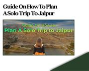 Guide On How To Plan A Solo Trip To Jaipur - Harivansh Tours