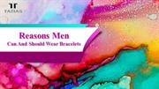 Reasons Men Can And Should Wear Bracelets