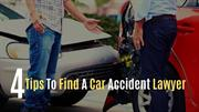 4 Tips To Find A Car Accident Lawyer