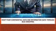 Keep your confidential Data and Information safe through Bug sweeping