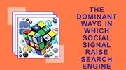 THE DOMINANT WAYS IN WHICH SOCIAL SIGNAL RAISE SEARCH ENGINE RANKING