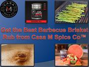 Get the Best Barbecue Brisket Rub from Casa M Spice Co