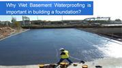 Why Wet Basement Waterproofing is important in building a foundation