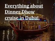 Everything about Dinner Dhow cruise in Dubai