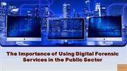 The Importance of Using Digital Forensic Services in the Public Sector