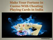 Make Your Fortune in Casino With Cheating Playing Cards in India