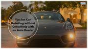 Tips for Car Detailing without Consulting with an Auto Dealer